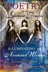 Poetry as a Spiritual Practice: Illuminating the Awakened Woman Kindle Edition