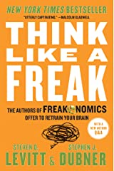 Think Like a Freak: The Authors of Freakonomics Offer to Retrain Your Brain Kindle Edition