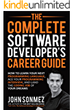 The Complete Software Developer's Career Guide: How to Learn Your Next Programming Language, Ace Your Programming Interview, and Land The Coding Job Of Your Dreams (English Edition)