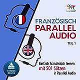 Französisch Parallel Audio: Einfach Französisch Lernen mit 501 Sätzen in Parallel Audio