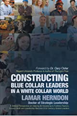Constructing Blue Collar Leaders in a White Collar World Kindle Edition