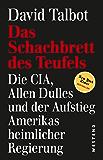 Das Schachbrett des Teufels: Dia CIA, Allen Dulles und der Aufstieg Amerikas heimlicher Regierung