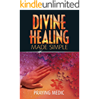 Divine Healing Made Simple (The Kingdom of God Made Simple Book 1)