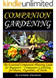 Companion Gardening: The Essential Companion Planting Guide for Beginners ~ Companion Gardening for Plants, Vegetables, and Herbs