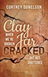 Clay Jar, Cracked: When We Are Broken But Not Shattered (Morgan James Faith)