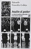 Asalto al poder. La violencia política organizada y las ciencias sociales (Siglo XXI de España General)