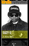 Eazy-E: A Biography