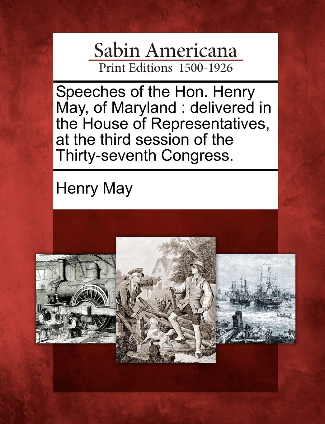 Download Speeches of the Hon. Henry May, of Maryland: delivered in the House of Representatives, at the third session of the Thirty-seventh Congress. pdf epub