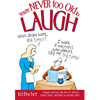 You're Never too Old to Laugh: A laugh-out-loud collection of cartoons, quotes, jokes, and trivia on growing older (English Edition)