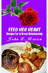 Feed Her Heart: Recipe For A Great Relationship Kindle Edition