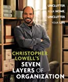 Christopher Lowell's Seven Layers of Organization: Unclutter Your Home, Unclutter Your Life
