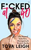 F*cked at 40: Life Beyond Suburbia, Monogamy and Stretch Marks