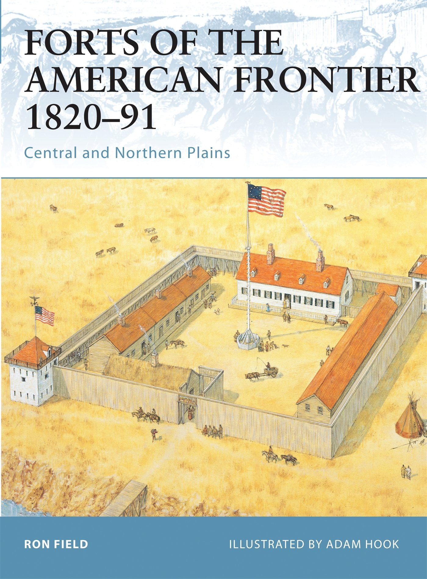 Forts of the American Frontier 1820-91: Central and Northern ...