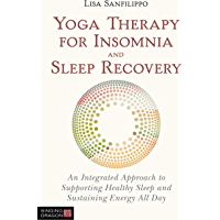 Yoga Therapy for Insomnia and Sleep Recovery: An Integrated Approach to Supporting Healthy Sleep and Sustaining Energy All Day (English Edition)