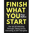 Finish What You Start: The Art of Following Through, Taking Action, Executing, & Self-Discipline (Live a Disciplined Life Boo