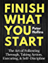 Finish What You Start: The Art of Following Through, Taking Action, Executing, & Self-Discipline (English Edition)