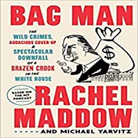 Image for Bag Man: The Wild Crimes, Audacious Cover-up, and Spectacular Downfall of a Brazen Crook in the White House