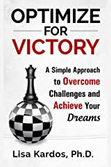 Optimize for Victory: A Simple Approach to Overcome Challenges and Achieve Your Dreams (Optimize Your Life Series Book 1) Kindle Edition