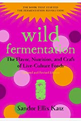 Wild Fermentation: The Flavor, Nutrition, and Craft of Live-Culture Foods, 2nd Edition Paperback