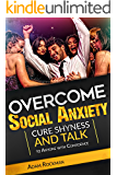 Overcome Social Anxiety: Cure Shyness and Talk to Anyone with Confidence (Fix social phobia, low self-esteem, worry, panic attacks, and build self-confidence) (English Edition)