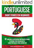 Portuguese Short Stories For Beginners: 10 Thrilling and Captivating Portuguese Stories to Expand Your Vocabulary and Learn Portuguese While Having Fun