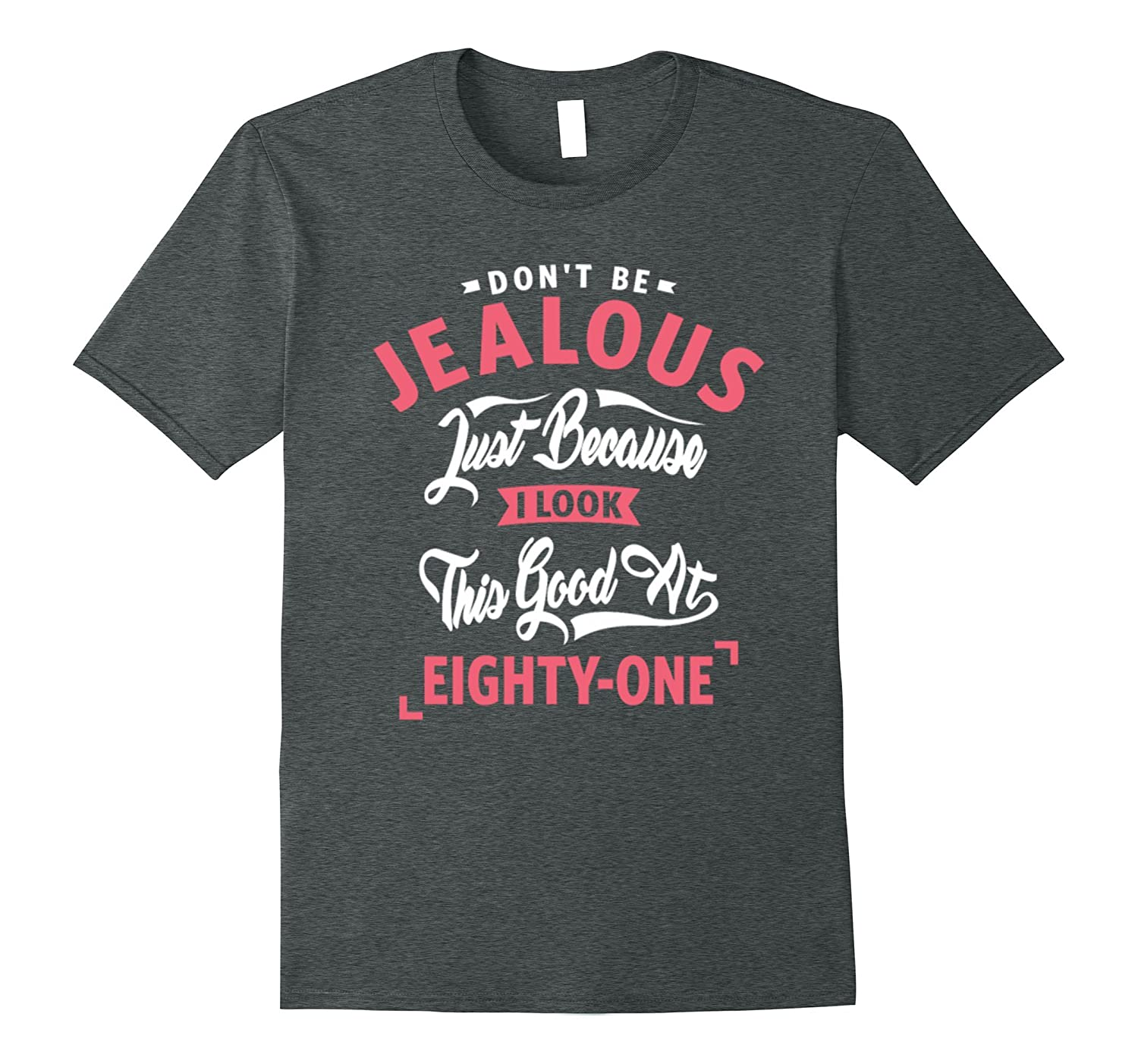 Dont Be Jealous Just Because I Look This Good at 81 T-Shirt-PL