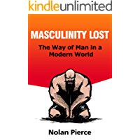 Masculinity Lost - The Way Of Man in Modern World