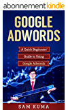 Google Adwords: A Quick and Dirty Beginners' Guide to Using Google Adwords (Website Analytics guide to marketing, advertising and search using Google Adwords Book 1) (English Edition)