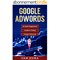 Google Adwords: A Do-It-Yourself Quick and Dirty Beginners' Guide to Using Google Adwords (Website Analytics guide to marketing, advertising and search using Google Adwords Book 1) (English Edition)