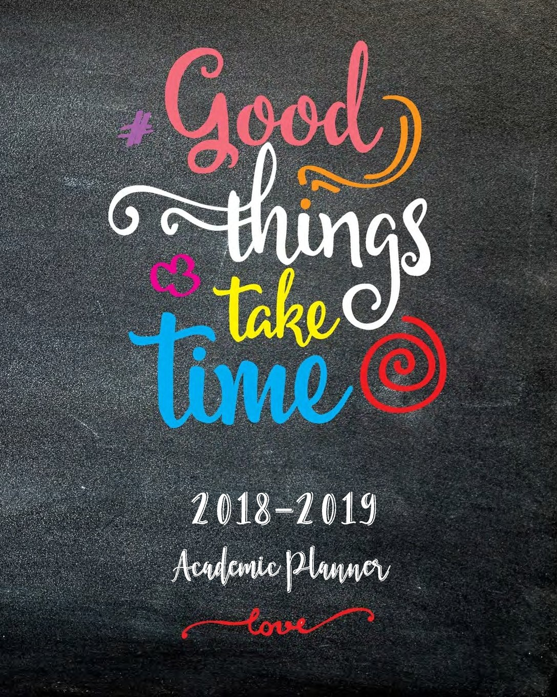 Download Good Thing Take Time :Academic Planner 2018-2019: Weekly Monthly Planner 2018-2019/Academic Monthly Planner 2018-2019 At-a-Glance Monthly Planner ... 2018 /8 x 10 Inch /120 pages (Volume 2) ebook