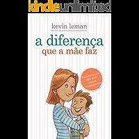 A diferença que a mãe faz: Transforme seu filho num homem extraordinário