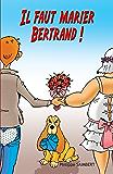 Il faut marier Bertrand! (French Edition)