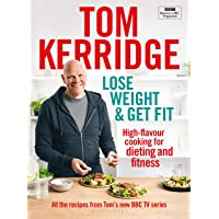 Lose Weight & Get Fit: 100 high-flavour recipes for dieting and fitness: All of the Recipes from Tom's BBC Cookery…