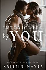 Intoxicated By You: An Exposed Hearts Novel Kindle Edition