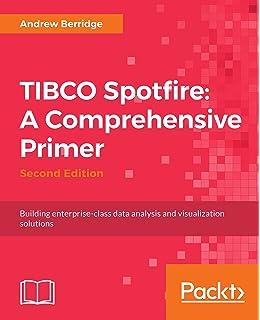Amazon com: TIBCO Spotfire: A Comprehensive Primer (9781782176404