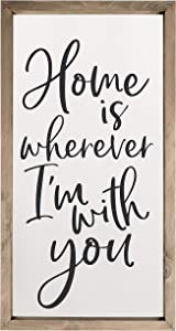 Home is Wherever I'm with You Framed Rustic Wood Farmhouse Wall Sign 9x18