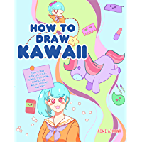How to Draw Kawaii: Learn to Draw Super Cute Stuff - Animals, Chibi, Items, Flowers, Food, Magical Creatures and More…
