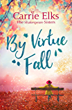 By Virtue Fall: the perfect heartwarming romance for a cold winter night (The Shakespeare Sisters Book 4)