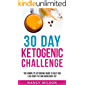 30 Day Ketogenic Challenge: The Complete Ketogenic Guide to Help you Lose Body Fat and Burn Body Fat
