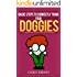 Basic Steps To Correctly Train Your DOGGIES: A comprehensive guide to training your Dog.