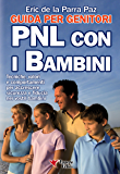 PNL con i bambini - Guida per i genitori: Tecniche, valori e comportamenti per accrescere sicurezza e fiducia nei vostri bambini (Motivazionale) (Italian Edition)