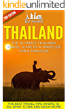 Thailand: The Ultimate Thailand Travel Guide By A Traveler For A Traveler: The Best Travel Tips; Where To Go, What To See And Much More