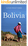 Bolivia: Bolivia Travel Guide for Your Perfect Bolivian Adventure!: Written by Local Bolivian Travel Expert (Travel to Bolivia, Travel Bolivia, Bolivia Travel)