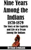 Nine Years Among the Indians, 1870-1879: The Story of the Captivity and Life of a Texan Among the Indians (Illustrated) (English Edition)