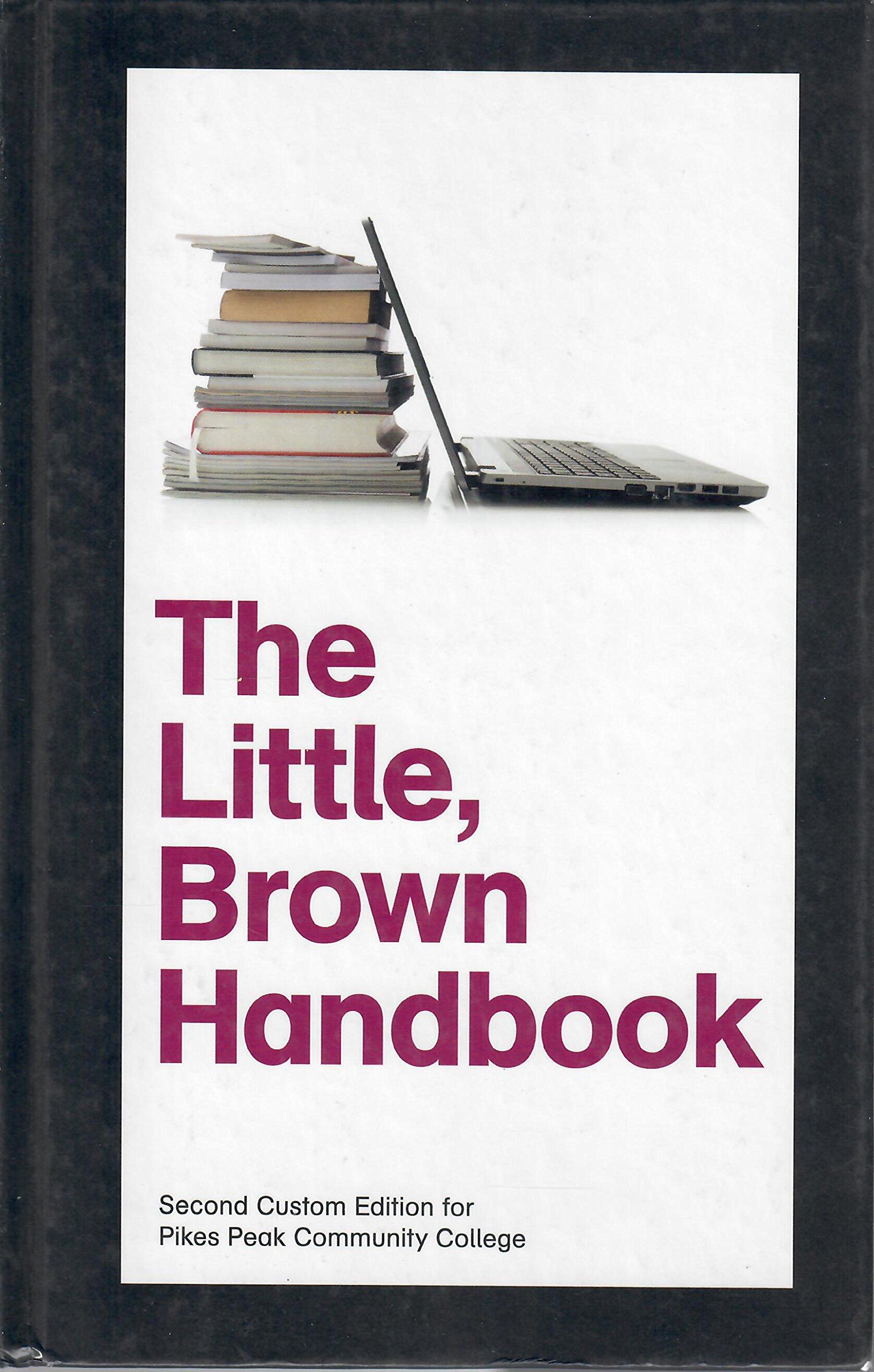 The Little, Brown Handbook, 2nd Custom Edition for Pikes Peak Community  College: H. Ramsey Fowler, Jane E. Aaron: 9781269421898: Amazon.com: Books