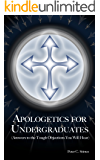 Apologetics for Undergraduates: (Answers to Tough Objections Your Will Hear)