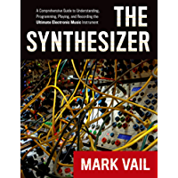 The Synthesizer: A Comprehensive Guide to Understanding, Programming, Playing, and Recording the Ultimate Electronic Music Instrument (English Edition)