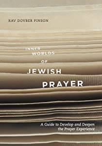 Inner Worlds of Jewish Prayer: A Guide To Develop and Deepen the Prayer Experience