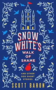 Snow White's Walk of Shame: And other odd short stories