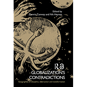 Globalization's Contradictions: Geographies of Discipline, Destruction and Transformation